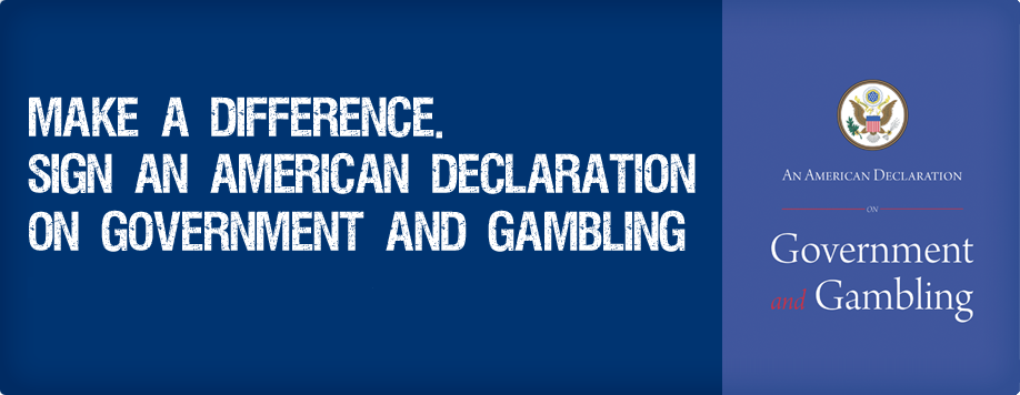 Make a Difference: Sign An American Declaration on Government and Gambling